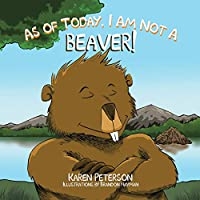 As of Today, I Am Not a Beaver!
