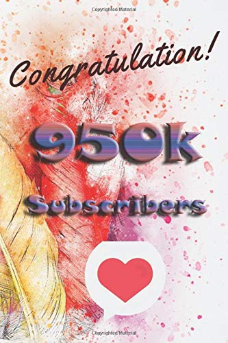 congratulation 950k subscribers: nice journal notebook gift for influencer, blogger, vlogger and others with a good interior. Blank lined notebook, size 6x9 in, 110 pages