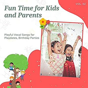 Fun Time For Kids And Parents - Playful Vocal Songs For Playdates, Birthday Parties, Vol. 02