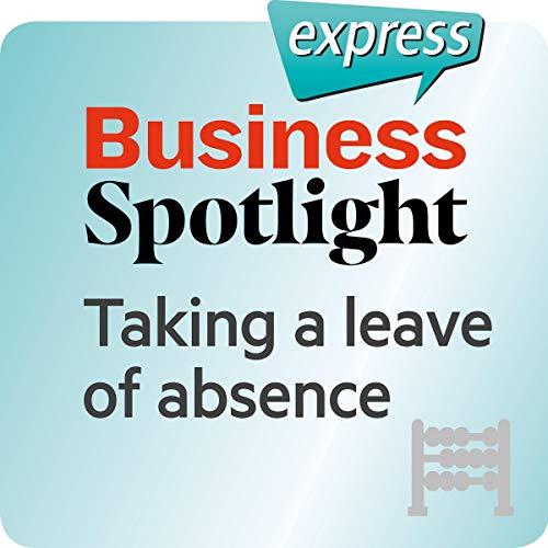 Business Spotlight express - Grundkenntnisse: Wortschatz-Training Business-Englisch - Sich beurlauben lassen                   Autor:                                                                                                                                 div.                               Sprecher:                                                                                                                                 div.                      Spieldauer: 16 Min.     Noch nicht bewertet     Gesamt 0,0