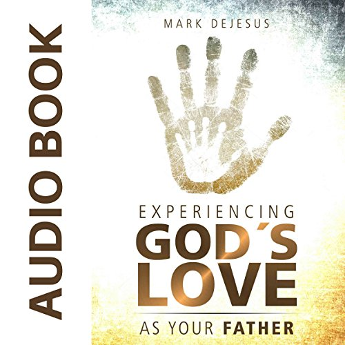 Experiencing God's Love as Your Father audiobook cover art