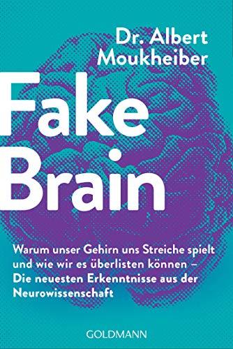 Fake Brain: Warum unser Gehirn uns Streiche spielt und wie wir es überlisten können - Die neuesten Erkenntnisse aus der Neurowissenschaft (German Edition)