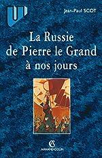 La Russie de Pierre le Grand à nos jours de Jean-Paul Scot