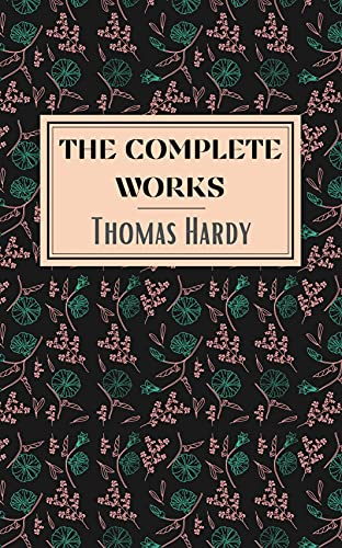 Thomas Hardy: The Complete Works (English Edition)