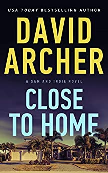 Close To Home (A Sam and Indie Novel Book 3) by [David Archer]