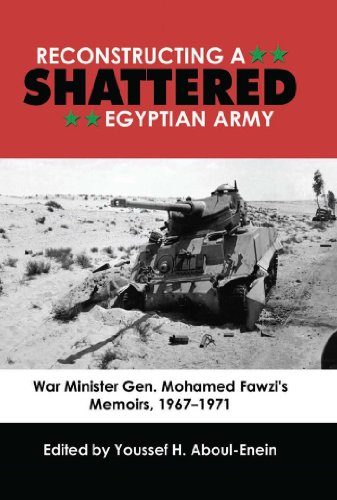 Reconstructing a Shattered Egyptian Army (1967 to 1971): War Minister Gen. Mohamad Fawzi's Memoirs, 1967–1971