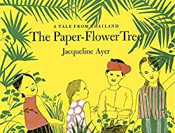 The Paper-Flower Tree: A Tale from Thailand by Jacqueline Ayer