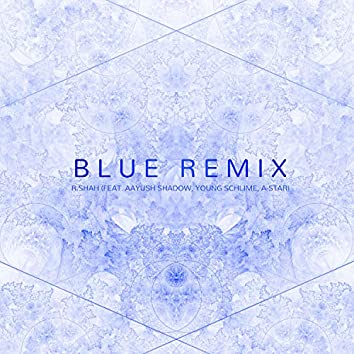 Blue (feat. R.Shah, Young Schlime, Aayush Shadow & A-Star)