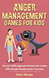 Anger Management Games For Kids: Turn your Child's Aggressive Emotions into...