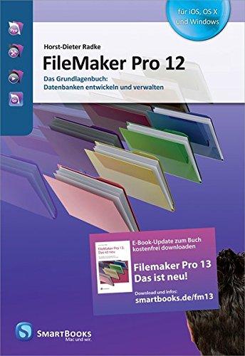 FileMaker Pro 12: Das Grundlagenbuch: Datenbanken entwickeln und verwalten