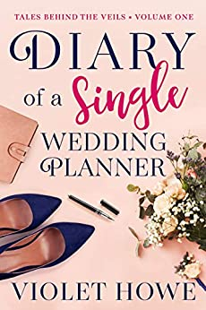 Diary of a Single Wedding Planner (Tales Behind The Veils Book 1) by [Violet Howe]