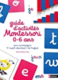 Le guide d'activits Montessori de 0  6 ans - 200 activits faciles  raliser  la maison + les grands principes de la pdagogie Montessori expliqus