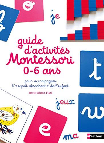 Le guide d'activités Montessori de 0 à 6 ans - 200 activités faciles à réaliser à la maison +...