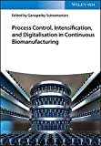 Process Control, Intensification, and Digitalisation in Continuous Biomanufacturing