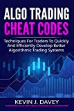 ALGO TRADING CHEAT CODES: Techniques For Traders To Quickly And Efficiently Develop Better Algorithmic Trading Systems (Essential Algo Trading Package)