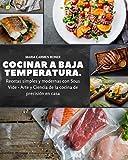 Cocinar a baja temperatura: Recetas simples y modernas con Sous Vide - Arte y Ciencia de la cocina de precisión en casa