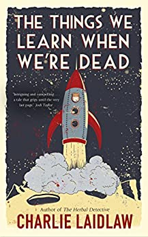 The Things We Learn When We're Dead by [Charlie Laidlaw]
