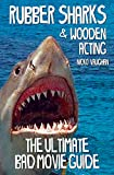 Rubber Sharks and Wooden Acting: The Ultimate Bad Movie Guide
