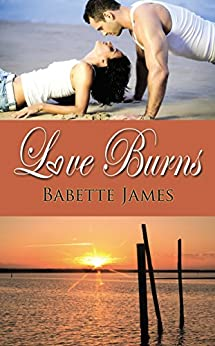 Love Burns (The River Series Book 3) by [Babette James]