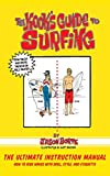 The Kook's Guide to Surfing: The Ultimate Instruction Manual: How to Ride Waves with Skill, Style, and Etiquette - Jason Borte