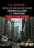 LA SURVIE : DEVENIR UN AVENTURIER DÉBROUILLARD ET PRÉPARÉ FACE À UNE CRISE: Se...