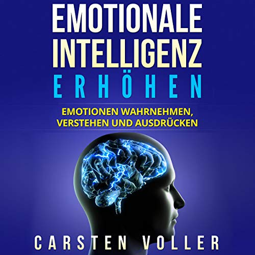 Emotionale Intelligenz Erhöhen: Emotionen Wahrnehmen, Verstehen Und Ausdrücken [Emotional Intelligence Increase: Perceive, Understand, and Express Emotions] audiobook cover art