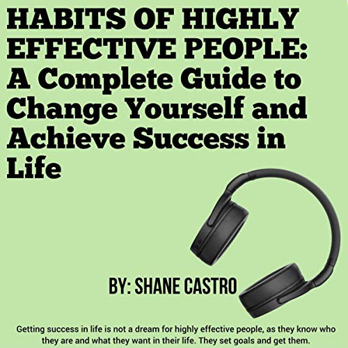 Download Habits of Highly Effective People: A Complete Guide to Change Yourself and Achieve Success in Life audio book