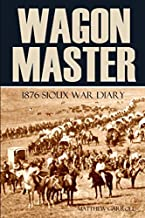 Wagon Master: 1876 Sioux War Diary (Expanded, Annotated)