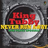 Never Run Away-Dub Plate Specials - King Tubby