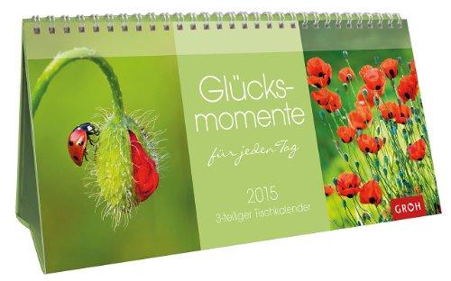 Glücksmomente für jeden Tag 2015: Tisch-Kalender zum Aufstellen
