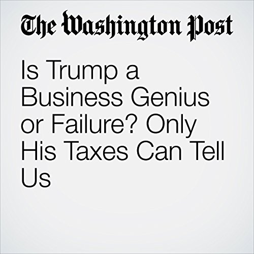 Is Trump a Business Genius or Failure? Only His Taxes Can Tell Us cover art