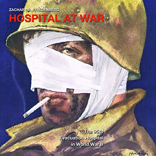 Hospital at War: The 95th Evacuation Hospital in World War II     Williams-Ford Texas A&M University Military History Series              By:                                                                                                                                 Zachary Friedenberg                               Narrated by:                                                                                                                                 Chris Chappell                      Length: 4 hrs and 42 mins     Not rated yet     Overall 0.0
