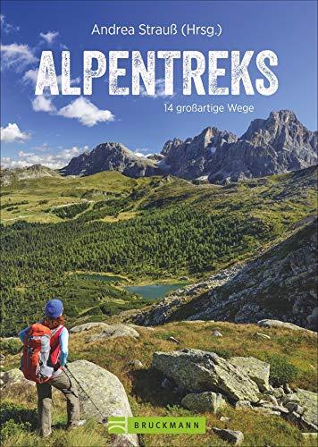 Alpentreks: Die 14 schönsten Routen über die Alpen zu Fuß. Von München nach Venedig, Fernwanderweg E5 & Co. Detaillierte Routenbeschreibungen inkl. ... oder Alpencross. (Erlebnis Bergsteigen)