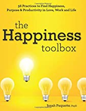 The Happiness Toolbox: 56 Practices to Find Happiness, Purpose & Productivity in Love, Work and Life
