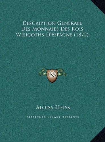 Description Generale Des Monnaies Des Rois Wisigoths D'Espagne (1872)
