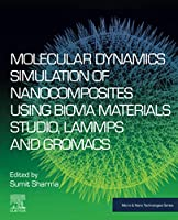 Molecular Dynamics Simulation of Nanocomposites using BIOVIA Materials Studio, Lammps and Gromacs (Micro and Nano Technologies)