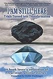 I Am Still Here: Trials Turned into Transformation