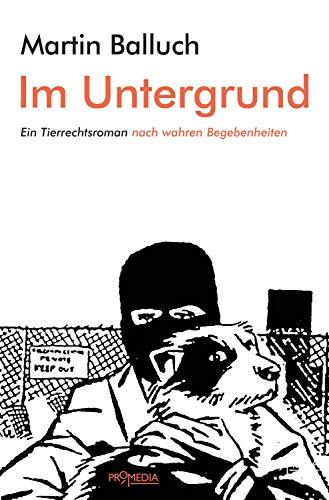 Im Untergrund: Ein Tierrechtsroman nach wahren Begebenheiten
