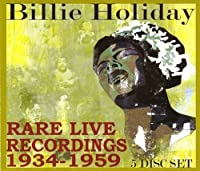 Rare Live Recordings, 1934-1959 by BILLIE HOLIDAY (2007-12-04)
