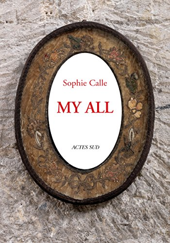 Sophie Calle: My All (PEINTURE, BD)