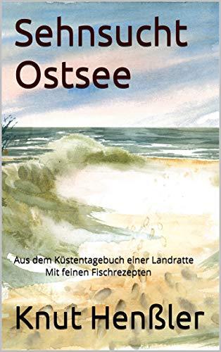 Sehnsucht Ostsee: Aus dem Küstentagebuch einer Landratte