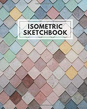 """Paperback Isometric Sketchbook: Large Isometric Graph Paper Notebook for Architecture, Landscaping & Geometry Design, 3D Grid Drawing Journal for All Sketches ... x 10"""", 120 Pages (Isometric Graph Template) Book"""