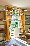 THE FENG SHUI HOUSE BOOK: Amazing Ways to Make Your House Feels as Good as it Looks: Gift Ideas for Holiday (English Edition)