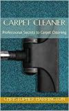 Carpet Cleaner: Professional Secrets to Carpet Cleaning (English Edition)