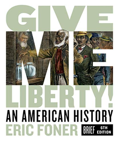 Compare Textbook Prices for Give Me Liberty!: An American History Brief Sixth Edition Vol. Combined Volume Brief Sixth Edition ISBN 9780393418163 by Foner, Eric
