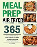 Meal Prep Air Fryer Cookbook for Beginners: 365-Day No-Fuss Air Fryer Recipes and Healthy Make-Ahead Meals to Help You Lose Weight, Save Time & Stay Healthy | 30-Day Meal Plan