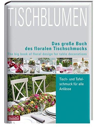 Tischblumen: Das große Buch der Tischfloristik
