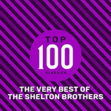 Top 100 Classics - The Very Best of The Shelton Brothers