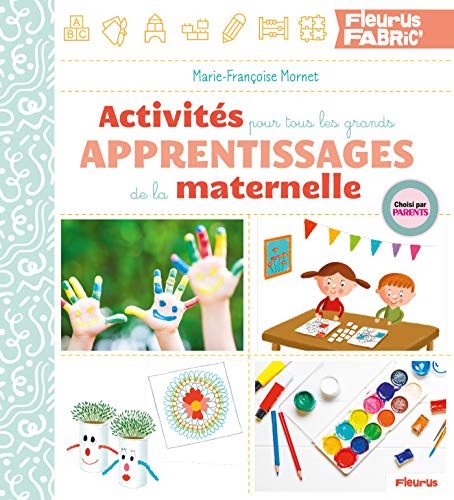 Activités pour tous les grands apprentissages de la maternelle (Fleurus fabric') (French Edition)