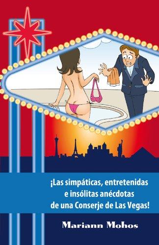 ¡Las simpáticas, entretenidas e insólitas anécdotas de una Conserje de Las Vegas! [You Want WHAT??? Concierge Stories from Las Vegas - Spanish Edition]